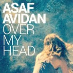 Asaf Avidan « Over My Head »
