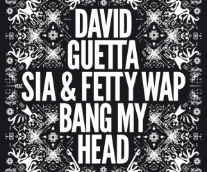 David Guetta « Bang My Head » feat Sia & Fetty Wap