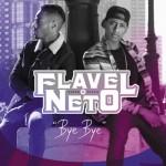 Flavel & Neto «Bye Bye»