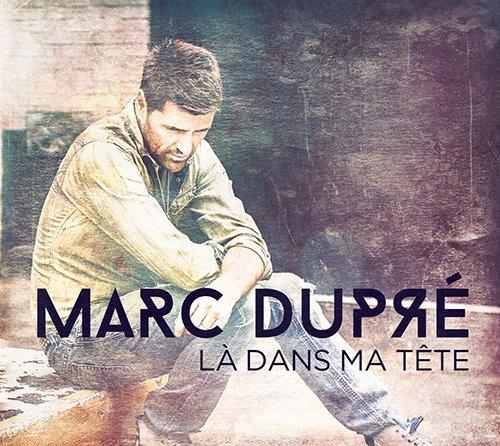 Marc Dupré «La Dans Ma Tête»
