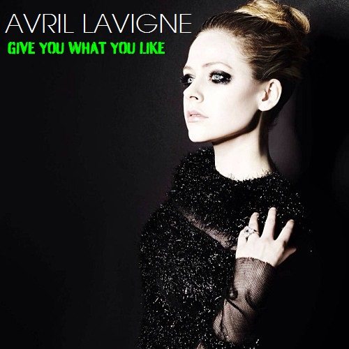 Avril Lavigne « Give You What You Like »