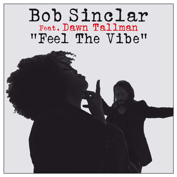 Bob Sinclar « Feel The Vibe » Feat Dawn Tallman