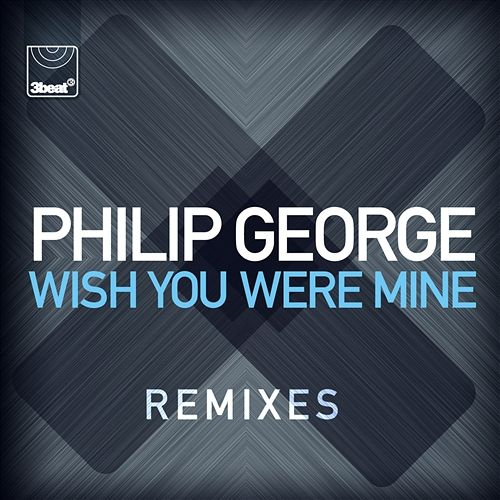 Philip George « Wish You Were Mine »