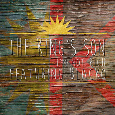 «I'm Not Rich» The King's Son feat Blacko