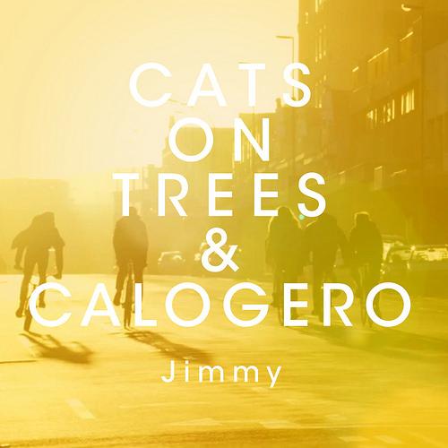 Cats on Trees & Calogero «Jimmy»