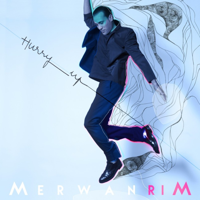 Merwan Rim « Hurry Up »