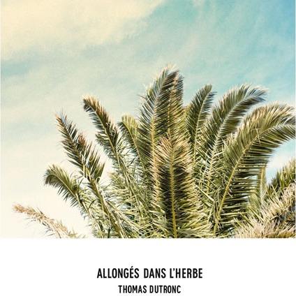 Thomas Dutronc «Allongés Dans L'herbe»