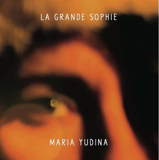 La Grande Sophie «Maria Yudina»