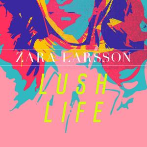 Zara Larsson «Lush life»