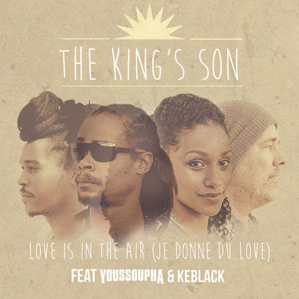 The King's Son « Love Is In The Air » (Je Donne Du Love) feat Youssoupha