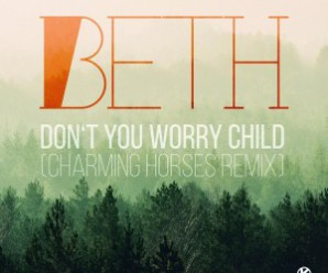 Beth « Don't You Wory Child » (Charming Horses Remix)