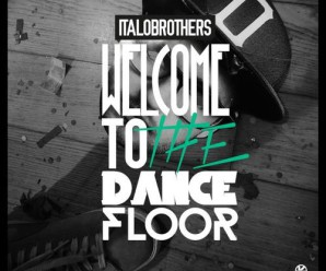 Italobrothers « Welcome To The Dancefloor »