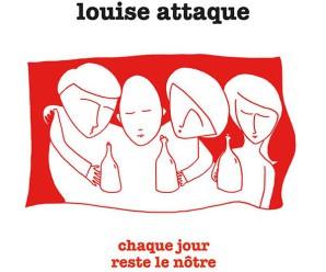 Louise Attaque «Chaque Jour Reste Le Nôtre»