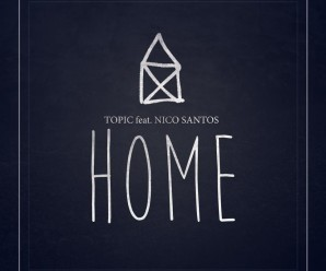 TOPIC « HOME » ft. Nico Santos