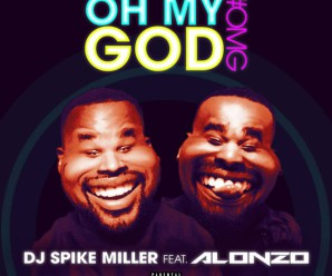 Dj Spike Miller « Oh My God » ft Alonzo