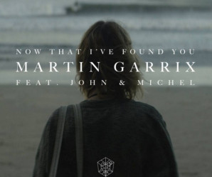 Martin Garrix « Now That I've Found You » ft John & Michel