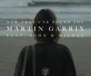 Martin Garrix «Now That I've Found You» ft John & Michel