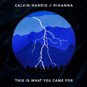 Calvin-Harris-ft.-Rihanna-This-Is-What-You-Came-For