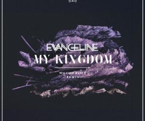 Evangeline – My Kingdom (William Black Remix)