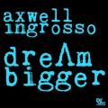 Axwell Λ Ingrosso – Dream Bigger