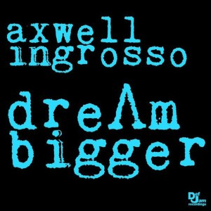 Axwell-&-Ingrosso-Dream-Bigger