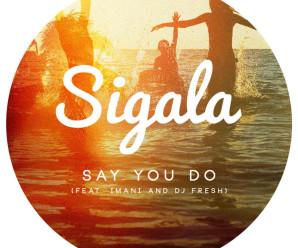 Sigala – Say You Do ft. Imani, DJ Fresh