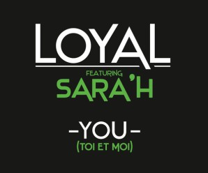 LOYAL feat SARA'H – You ( Toi et moi )