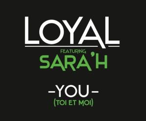 LOYAL feat SARA'H – You ( Toi et moi )