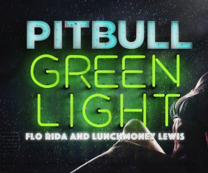 Pitbull – Greenlight ft. Flo Rida, LunchMoney Lewis