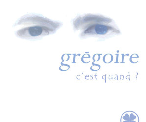 Grégoire – C'est Quand ?
