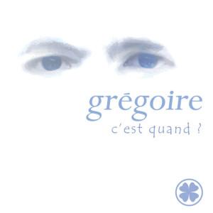 Grégoire-C'est-Quand-?